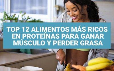 Top 12 alimentos más ricos en proteínas para ganar músculo y perder grasa